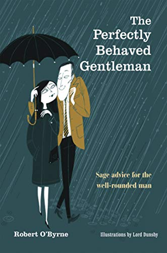 The Perfectly Behaved Gentleman: Sage Advice for the Well-rounded Man by Robert O'Byrne