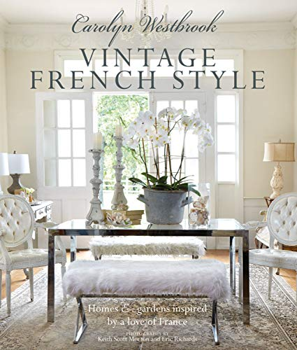 Carolyn Westbrook: Vintage French Style: Homes and gardens inspired by a love of France By Carolyn Westbrook