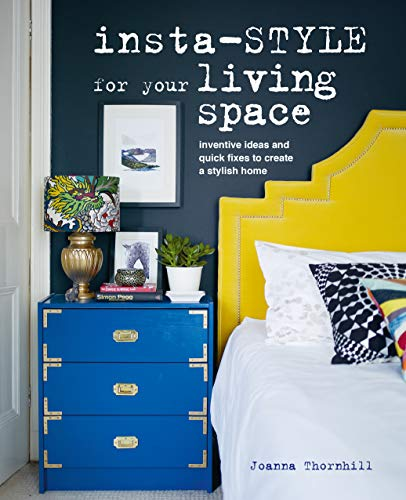 Insta-style for Your Living Space: Inventive ideas and quick fixes to create a stylish home By Joanna Thornhill