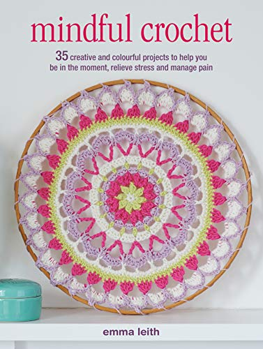 Mindful Crochet By Emma Leith