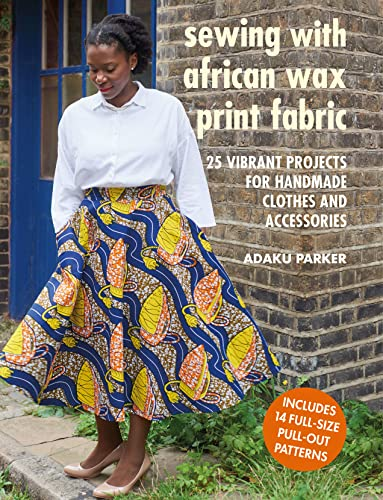Sewing with African Wax Print Fabric By Adaku Parker