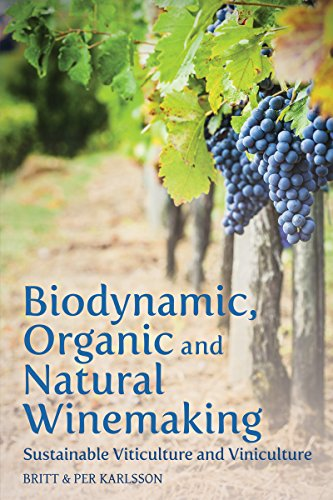 Biodynamic, Organic and Natural Winemaking: Sustainable Viticulture and Viniculture By Britt Karlsson