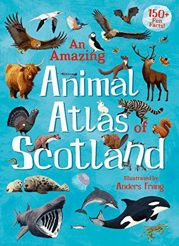 An Amazing Animal Atlas of Scotland By Anders Frang