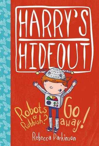 Harry's Hideout: Robots or Rubbish ? / Go Away! By Rebecca Parkinson