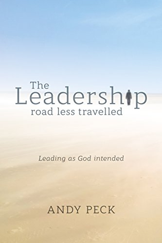 The Leadership Road Less Travelled By Andy Peck (Tutor, CWR)