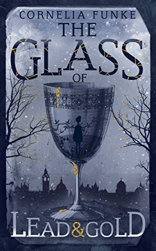 The Glass of Lead and Gold By Cornelia Funke