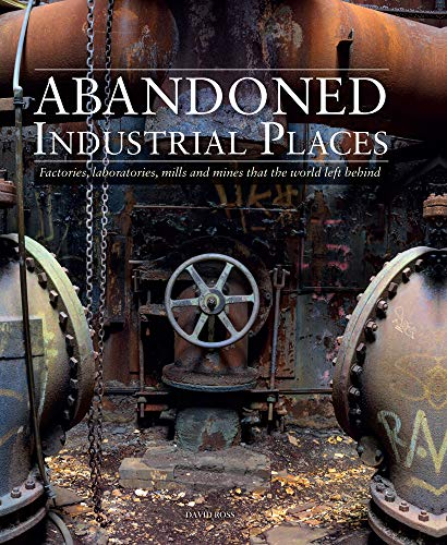 Abandoned Industrial Places By David Ross