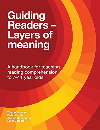 Guiding Readers - Layers of Meaning: A handbook for teaching reading comprehension to 7-11 year olds By Wayne Tennent