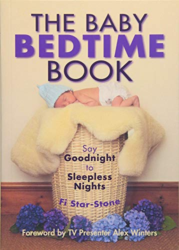 The Baby Bedtime Book: Say Goodnight to Sleepless Nights By Fi Star-Stone