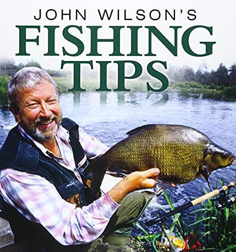 John Wilson's Fishing Tips By John Wilson