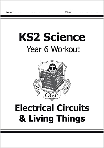 KS2 Science Year Six Workout: Electrical Circuits & Living Things von CGP Books