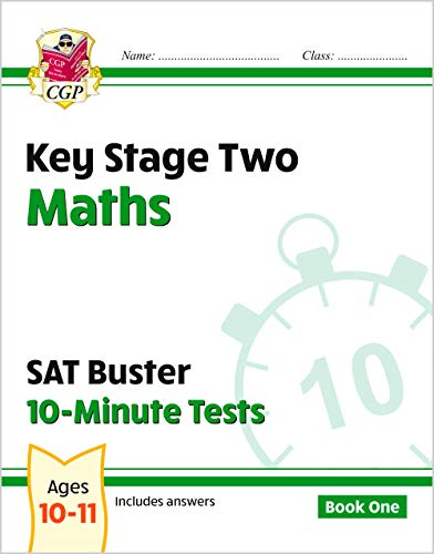 KS2 Maths SAT Buster: 10-Minute Tests Maths - Book 1 (for tests in 2018 and beyond) (CGP KS2 Maths SATs) By CGP Books