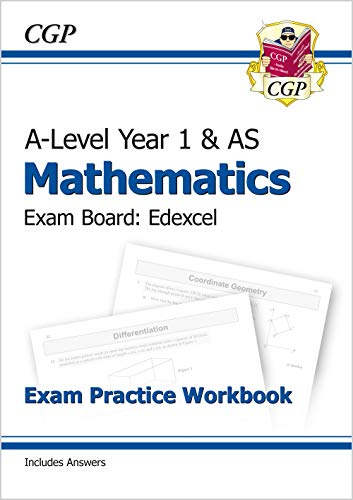 New A-Level Maths for Edexcel: Year 1 & AS Exam Practice Workbook (CGP A-Level Maths 2017-2018) By CGP Books