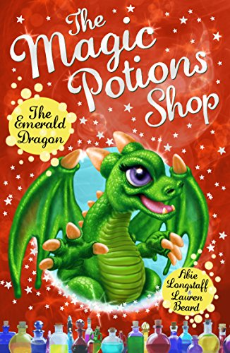 The Magic Potions Shop: The Emerald Dragon By Abie Longstaff