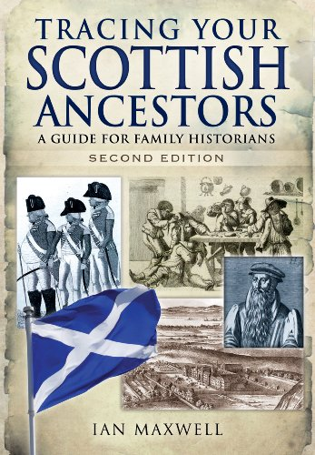 Tracing Your Scottish Ancestors: A Guide for Family Historians (Family History (Pen & Sword)) By Dr. Ian Maxwell