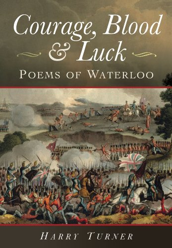 Courage, Blood and Luck: Poems of Waterloo By Harry Turner