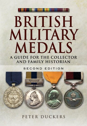 British Military Medals: A Guide for the Collector and Family Historian By Peter Duckers