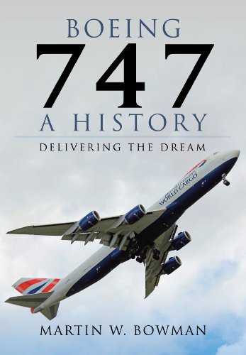 Boeing 747 - A History: Delivering the Dream by Martin Bowman