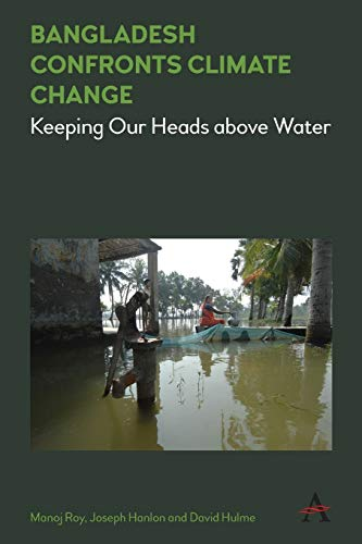 Bangladesh Confronts Climate Change: Keeping Our Heads above Water (Anthem Climate Change and Policy Series) By Manoj Roy