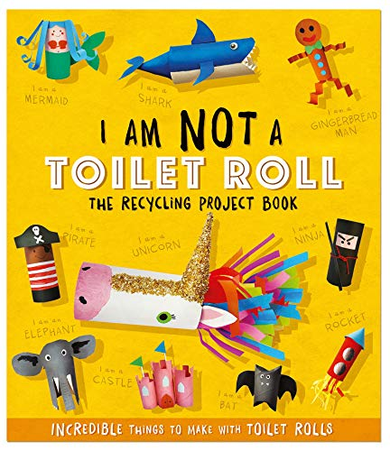 I Am Not A Toilet Roll - The Recycling Project Book By Sara Stanford