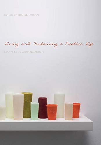 Living and Sustaining a Creative Life By Sharon Louden