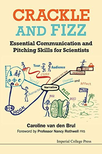 Crackle And Fizz: Essential Communication And Pitching Skills For Scientists By Caroline Van den Brul