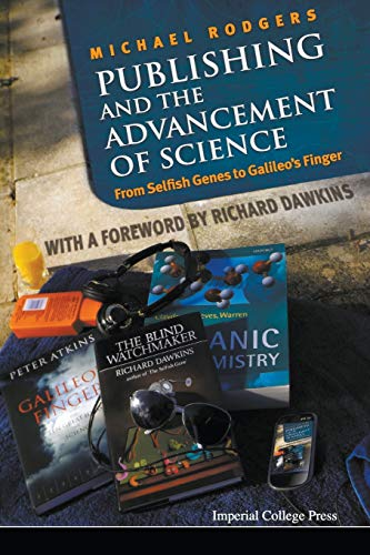 Publishing And The Advancement Of Science: From Selfish Genes To Galileo's Finger By Michael Rodgers (Univ College London, Uk)