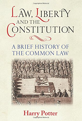 Law, Liberty and the Constitution: A Brief History of the Common Law By Harry Potter