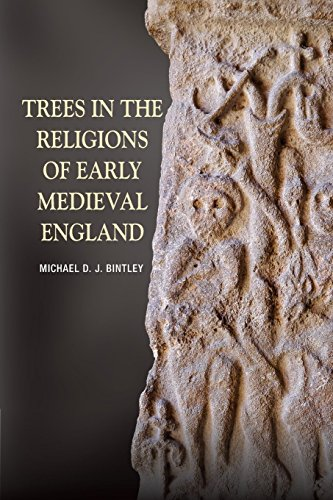 Trees in the Religions of Early Medieval England By Michael D.j. Bintley