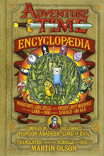 The Adventure Time Encyclopaedia: Inhabitants, Lore, Spells, and Ancient Crypt Warnings of the Land of Ooo by Martin Olson