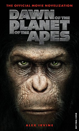 Dawn of the Planet of the Apes - The Official Movie Novelization by Alex Irvine