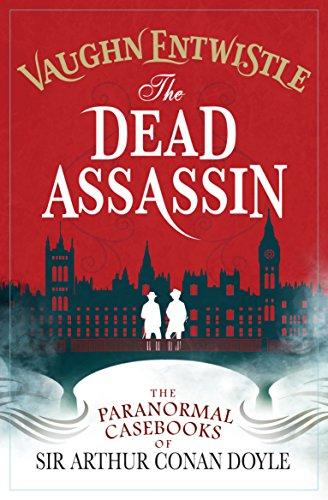 The Dead Assassin: The Paranormal Casebooks of Sir Arthur Conan Doyle By Vaughn Entwistle