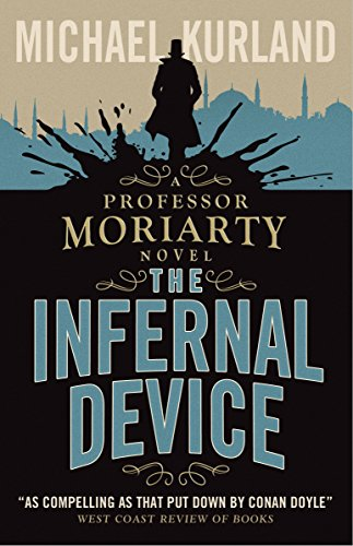 The Infernal Device (A Professor Moriarty Novel) By Michael Kurland
