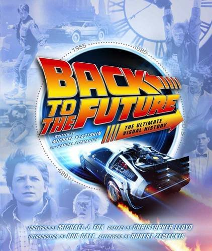 Back to the Future The Ultimate Visual History By Michael Klastorin