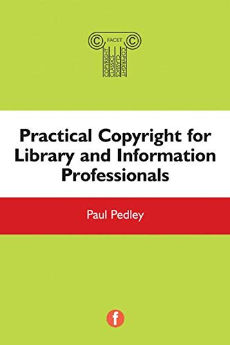 The Facet Copyright Collection: Practical Copyright for Library and Information Professionals By Paul Pedley
