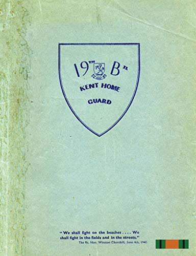 THE 19th (FARNINGHAM) BATTALION KENT HOME GUARD By None