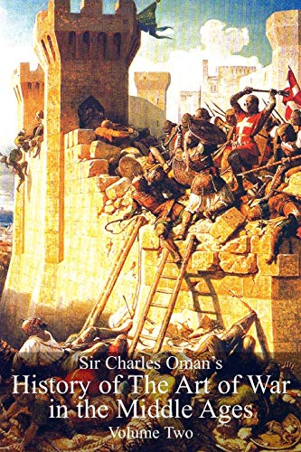 Sir Charles Oman's History Of The Art of War in the Middle Ages Volume 2 By Sir Charles William Oman