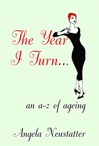 The Year I Turn...: A Quirky A-Z about Age by Angela Neustatter