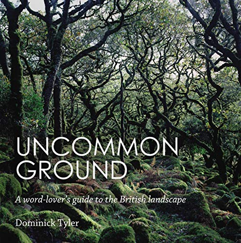 Uncommon Ground: A Word-Lover's Guide to the British Landscape by Dominick Tyler