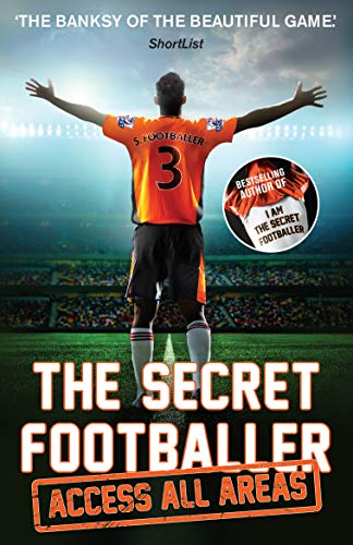 The Secret Footballer: Access All Areas by Anon