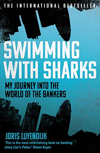 Swimming with Sharks: My Journey into the World of the Bankers by Joris Luyendijk