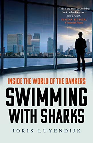 Swimming with Sharks: Inside the World of the Bankers by Joris Luyendijk