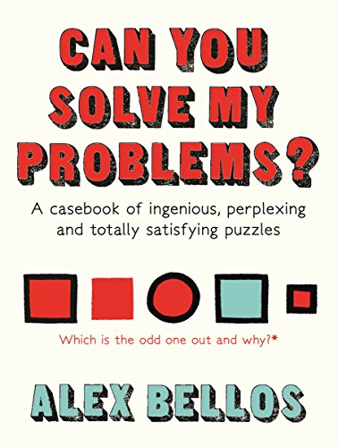Can You Solve My Problems?: A Casebook of Ingenious, Perplexing and Totally Satisfying Puzzles by Alex Bellos