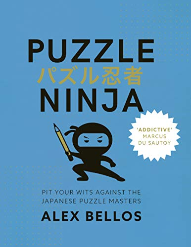 Puzzle Ninja: Pit Your Wits Against The Japanese Puzzle Masters by Alex Bellos