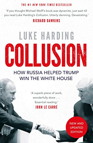Collusion: How Russia Helped Trump Win the White House By Luke Harding