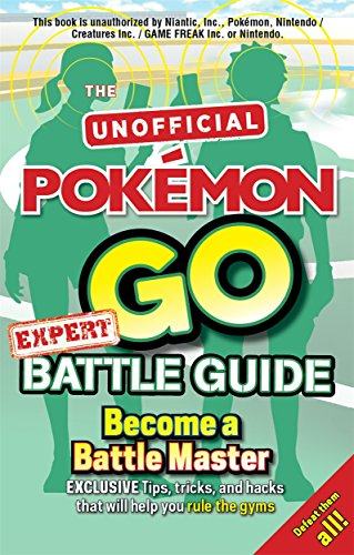 Pokémon Go Expert Battle Guide: Tips, Tricks and Hacks to help you become a Battle Master! By Russell Murray (Author)