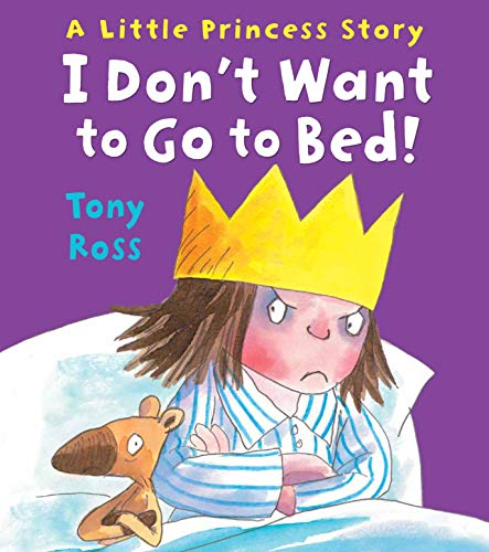 I Don't Want to Go to Bed! (Little Princess) By Tony Ross