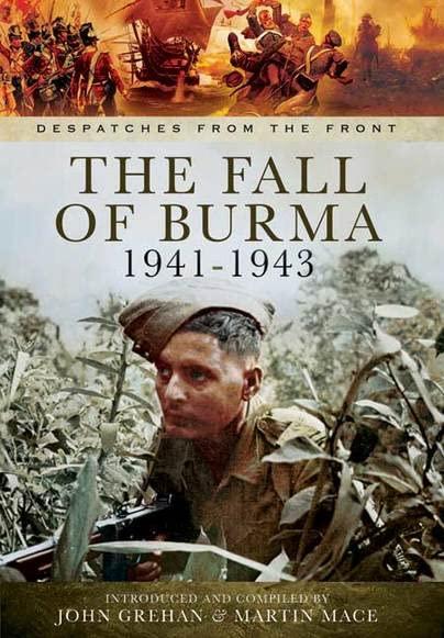 Fall of Burma 1941-1943 By John Grehan