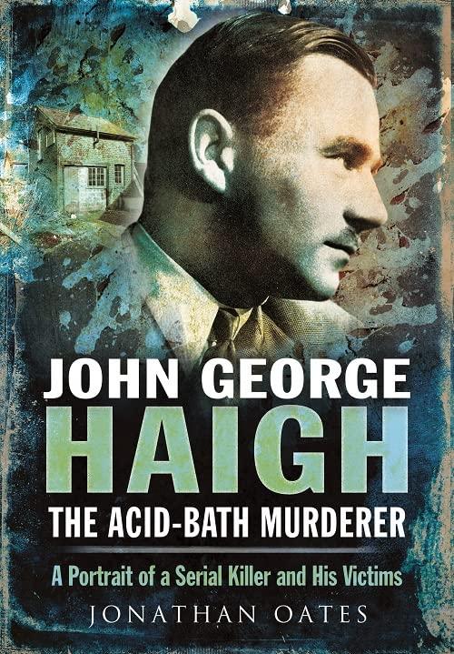 John George Haigh, the Acid-Bath Murderer By Jonathan Oates
