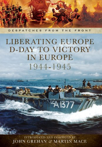 Liberating Europe: D-Day to Victory in Europe 1944-1945 By John Grehan